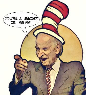 Yer a racist Dr Seuss